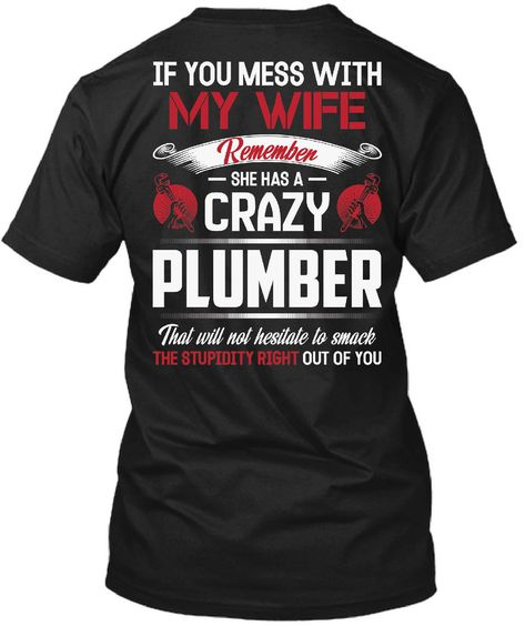 Discover Mess With My Wife She Has Crazy Plumber T-Shirt,custom product made for you by Teespring.