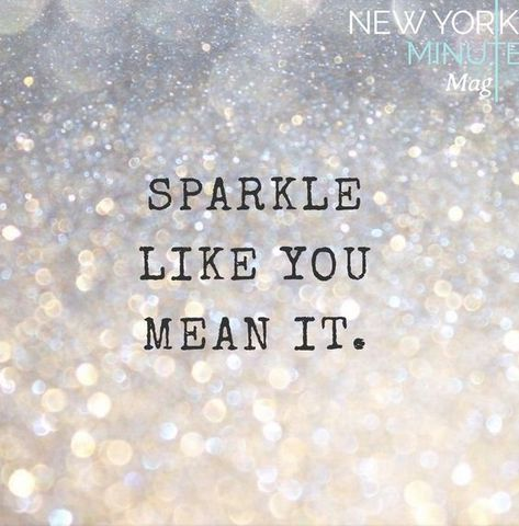 Sparkle like you mean it Life Quotes Love, Me Quotes, Motivational Quotes, Inspirational Quotes, Uplifting Quotes, Robin Sharma, Zig Ziglar, Sparkle Quotes, Glitter Quote