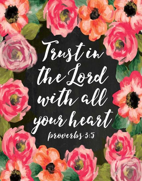 Trust in the Lord with all your heart Proverbs 3:5 Oh, the beauty of this verse! That's why we had to surround it with flowers because we all know it's not easy but when we actually put our trust in Him with all our hearts beautiful things grow in our lives.