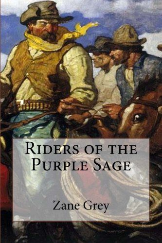 Riders of the purple sage by zane grey riders of the purple sage riders of the purple sage by zane grey riders of the purple sage is a western novel by zane grey first published in 1912 considered to have play fandeluxe Document