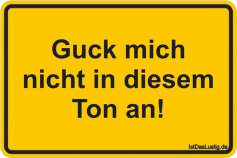 Do not look at me in that tone! ... found on www.istdaslustig .... #funny ...   - Psychologie - #Funny #Psychologie #tone #wwwistdaslustig
