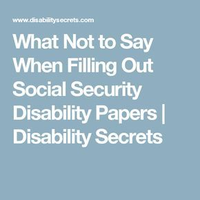 What Not To Say When Filling Out Social Security Disability Social Security Disability Social Security Disability Benefits Social Security Benefits Retirement