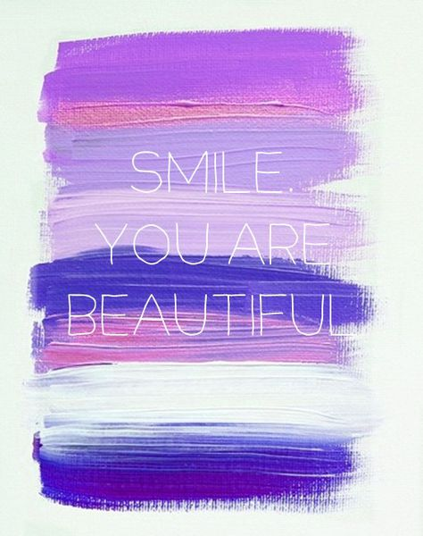 Smile.You are beautiful.