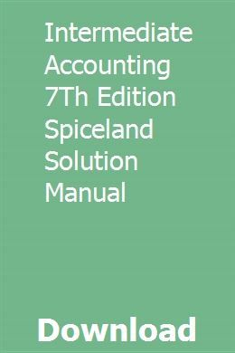 Intermediate Accounting 7th Edition Spiceland Solution Manual Process Engineering Risk Management Manual