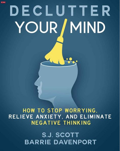 Declutter your Mind | Mindfulness book on mental decluttering | How to stop worrying, relieve anxiety and eliminate negative thinking. | By SJ Scott and Barrie Davenport. See it here: amzn.to/2bRX3ga