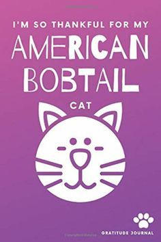 """Cats - """"I'm So Thankful For My American Bobtail Cat Gratitude Journal"""". If you're a fan of Bob Proctor style gratitude journaling and love cats this handy gratitude diary is for you. #cats #gratitude"""