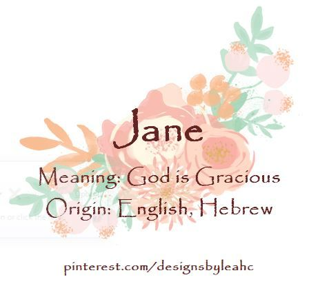 Baby Girl Name Jane Meaning God Is Gracious Origin English Hebrew Www Pinterest Com Designsbyleahc Baby Girl Names Girl Names Gaelic Baby Names