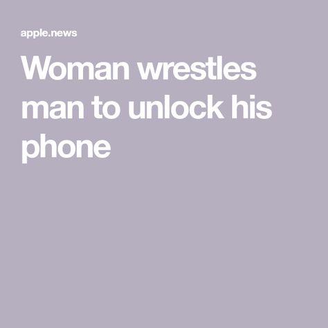 Woman wrestles man to unlock his phone
