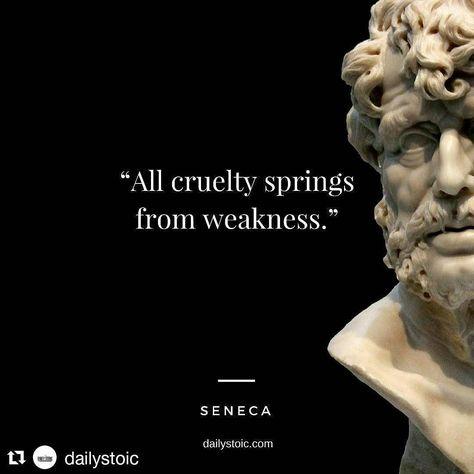 """All #cruelty springs from #weakness. - #Seneca #Repost @dailystoic with @repostapp #dailystoic"