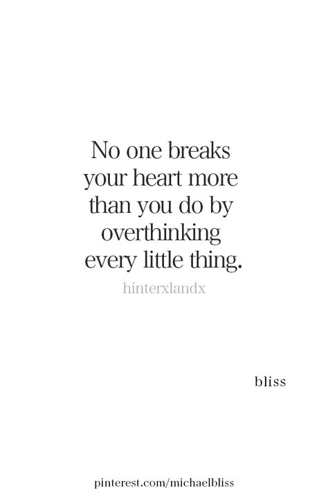 No one breaks your heart more than you do by overthinking every little thing. (Guilty as charged)✋🏻 ~ bliss