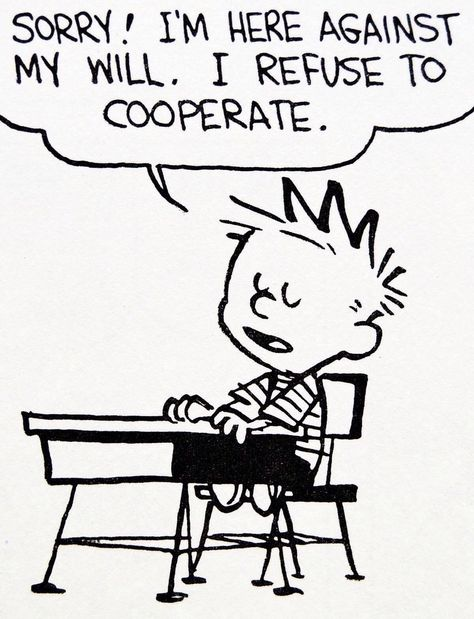 Calvin and Hobbes, DE's CLASSIC PICK of the day I'm here against my will. I refuse to cooperate. [check out this fun C&H board! Calvin And Hobbes Comics, Calvin And Hobbes Quotes, William Boyd, The Awkward Yeti, Humor Grafico, Illustration, Baymax, Fun Comics, Teacher Humor