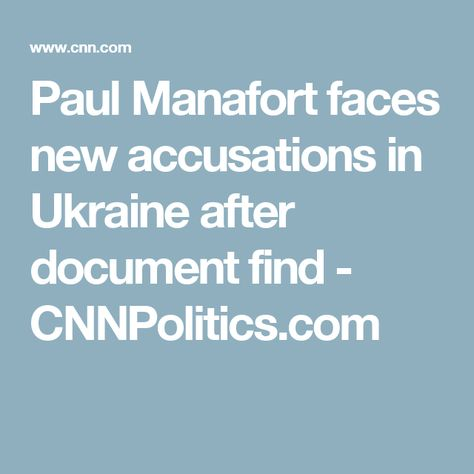 Paul Manafort faces new accusations in Ukraine after document find -