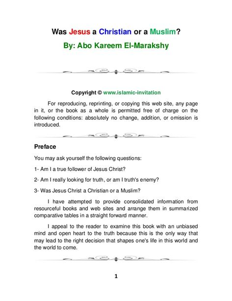 Was Jesus a Christian or a Muslim?  - Author : Abo Kareem El-Marakshy  - Pages : 32  PDF copy from my blog :  mylovetojesus.wordpress.com/2018/02/27/free-e-book-to-read-was-jesus-a-christian-or-a-muslim-pdf/  if anyone read it let me know.  God bless.