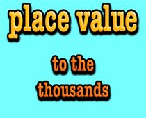 place value to the thousands- mr. r.'s math song!  Lots of songs.