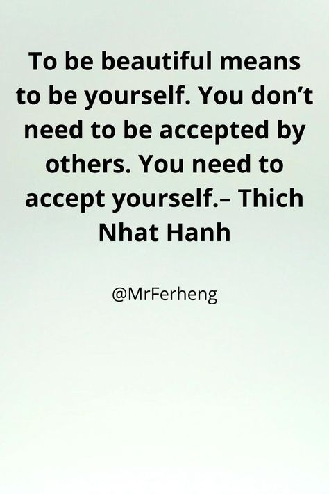 To be beautiful means to be yourself. You don't need to be accepted by others. You need to accept yourself.– Thich Nhat Hanh  #motivationalquote #quotes #love