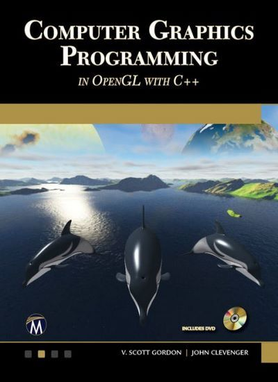 Computer Graphics Programming in OpenGL with C++ 1st Edition
