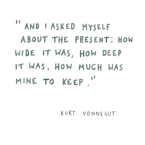 Nice kurt vonnegut - quote - the present : how much was mıne to keep Best Quotes Life Poem Quotes, Words Quotes, Life Quotes, Sayings, Career Quotes, Success Quotes, The Words, Cool Words, Pretty Words
