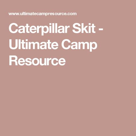 Caterpillar Skit - Ultimate Camp Resource