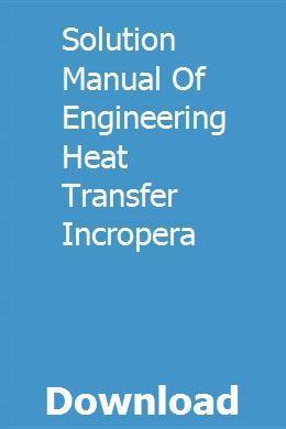 Solution Manual Of Engineering Heat Transfer Incropera Heat Transfer Diploma In Civil Engineering Solutions