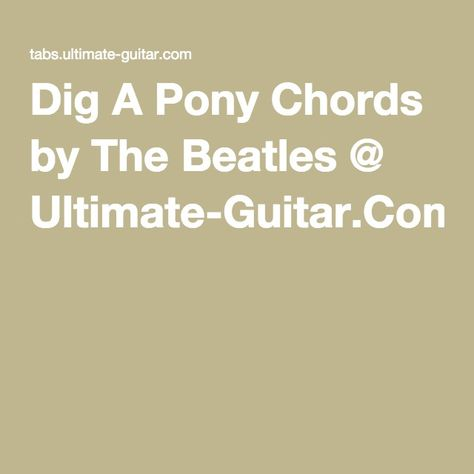Dig A Pony Chords By The Beatles Ultimate Guitar Guitar Tabs