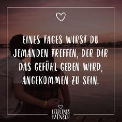 Visual Statements??? Eines Tages wirst du jemanden treffen der dir das Gefühl geben wird angekommen zu sein.Sprüche / Quotes / Zitate / Liebe / Beziehung #VisualStatements #Sprüche #Spruch #Lieblingsmensch #Liebe #verliebt #relationship