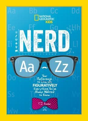 Nerd A To Z Your Reference To Literally Figuratively Everything You Ve Always Wanted To Know In 2020 Z Book National Geographic Kids Books National Geographic Kids