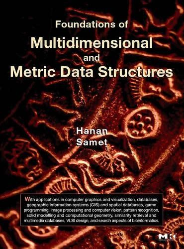 Download Pdf Foundations Of Multidimensional And Metric Data Structures The Morgan Kaufmann Series In Co Data Structures Computer Graphics Information Theory