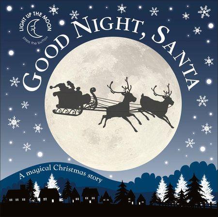 Christmas Reindeer Story 2021 Good Night Santa By Dk 9781465485380 Penguinrandomhouse Com Books In 2021 Christmas Picture Books Magical Christmas A Christmas Story