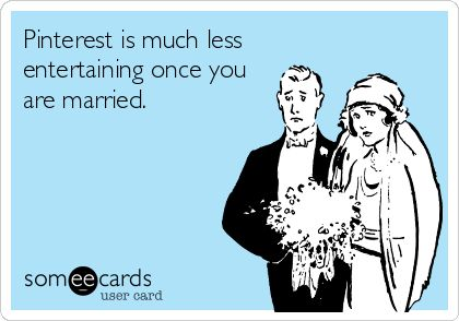 Pinterest is much less entertaining once you are married.