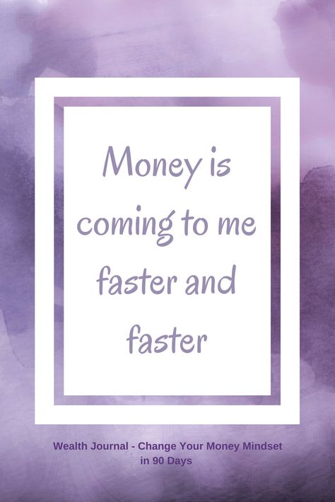 "Wealth affirmation to use daily. Taken from the Wealth Journal - Change Your Money Mindset in 90 Days  ""Money is coming to me faster and faster""  Use this affirmation and see what it brings up for you."