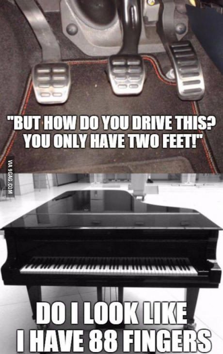 What makes this even more hilarious is that the Piano has 3 pedals as well. <--------From previous pinned. I can play piano better than I can drive. Stupid Funny Memes, Funny Relatable Memes, Hilarious, Music Memes Funny, Car Memes, Music Jokes, Band Jokes, Band Nerd, Really Funny