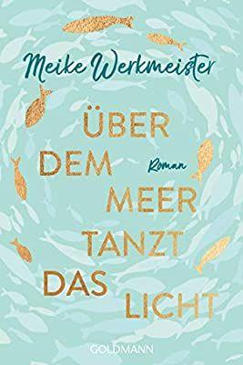 Uber Dem Meer Tanzt Das Licht Roman Amazon De Meike Werkmeister Ba Cher Sommer Bucher Bucher Tanzen