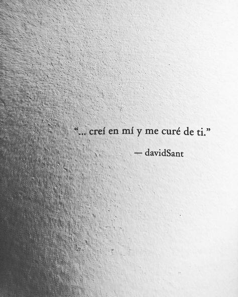 Creí en mí y me curé de ti. — David Sant . . . . . @david_sant #davidsant #frases #accionpoetica #quotes #instafrases #instagramers…