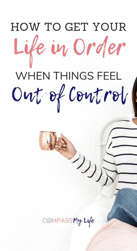 How to Get Your Life in Order When Things Feel Out of Control