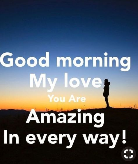 Good Morning My Love You Are Amazing In Every Way Morning Good Morning Morning Quot Romantic Good Morning Quotes Good Morning Love You Cute Good Morning Quotes