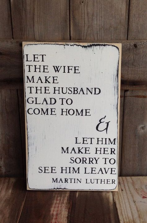 Let the Wife make the Husband glad to be Home & let him make her sorry to see him leave, custom orde