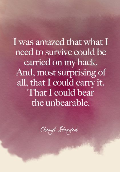 """""""I was amazed that what I need to survive could be carried on my back. And, most surprising of all, that I could carry it. That I could bear the unbearable."""" Cheryl Strayed - Beautiful Words on Resilience That Will Give You Strength in Dark Times - Photos"""