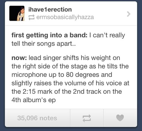 Fangirl knowledge. I always feel like an anthropologist when I'm listening to my favorite bands.
