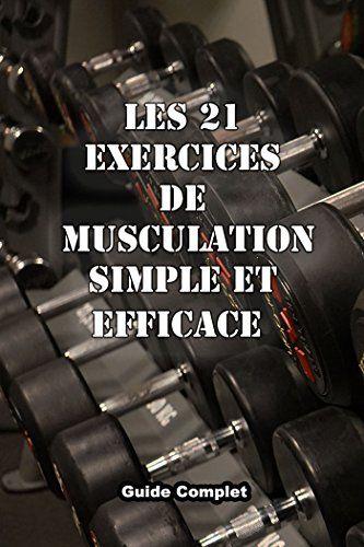 Lire Pdf Les 21 Exercices De Musculation Simple Et Efficace Mouvement De Musculation Avec Halteres Barre Et Poids De Corps Pdf Livre Ebook France Di 2020