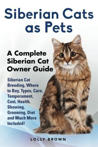 Siberian Cats As Pets Siberian Cat Breeding Where To Buy Types Care Temperament Cost Health Showing Grooming Diet And Much More Included A Complete S In 2020 Sibirische Waldkatze Haustiere Sibirische Katze