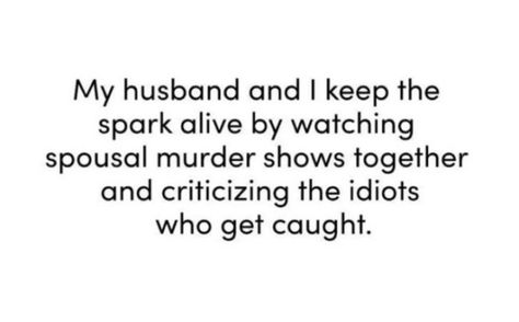 """49 Marriage Memes - """"My husband and I keep the spark alive by watching spousal murder shows together and criticizing the idiots who get caught."""" Humor 49 Funny Marriage Memes That Range from Cute and Happy to Scary Funny Marriage Jokes, Funny Couples Memes, Couple Memes, Funny Boyfriend Memes, Funny Quotes, Marriage Humor Quotes, Marriage Meme, Funny Relationship, Dating Memes"""