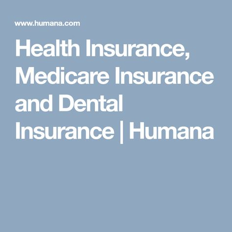 Health Insurance Medicare Insurance And Dental Insurance Humana Dental Insurance Health Insurance Health Insurance Plans