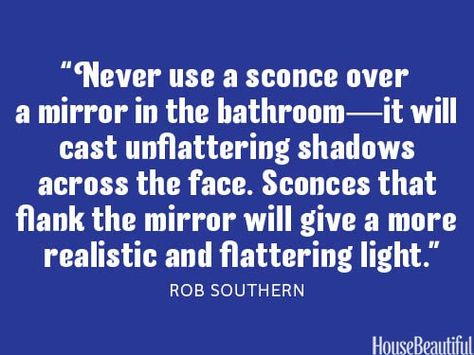 Never use a sconce over a mirror in the bathroom - it will cast unflattering shadows across the face.  Sconces that flank the mirror will give a more realistic and flattering light.