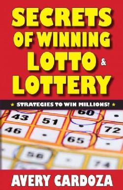 Secrets of Winning Lotto & Lottery: Strategy Tools to Win Millions