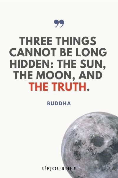Three Things Cannot Be Long Hidden The Sun The Moon And The T Quotes About Strength And Love Buddha Quotes Inspirational Inspirational Quotes About Strength
