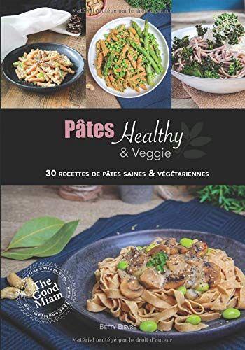 Telecharger Pates Healthy Et Veggie 30 Recettes De Pates Saines Et Vegetariennes Pdf Par Betty Bievre Telecharger Votre Fichier Ebook Maintenant