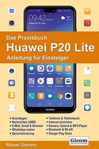 Das Praxisbuch Huawei P20 Lite Anleitung F R Einsteiger Huawei Praxisbuch Das Einsteiger Bucher Anleitungen Telefonbuch
