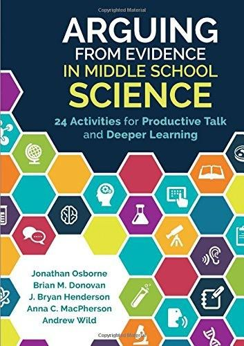 Arguing From Evidence in Middle School Science: 24 Activities for Productive Talk and Deeper Learning - Default