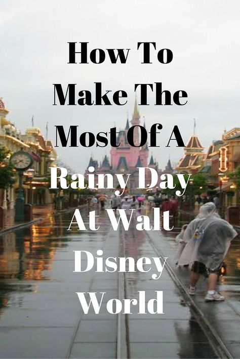 How To Make The Most Of A Rainy Day At Walt Disney World