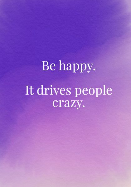 Be happy. It drives people crazy. - Quotes On Joy - Photos